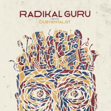"""Radikal Guru – """"Dub Mentalist"""""""