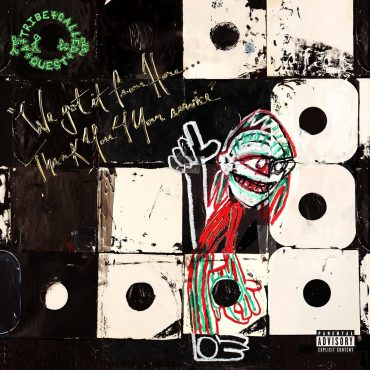 """A Tribe Called Quest – """"We Got It From Here… Thank You 4 Your Service"""""""