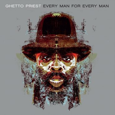 """Ghetto Priest – """"Every Man For Every Man"""""""