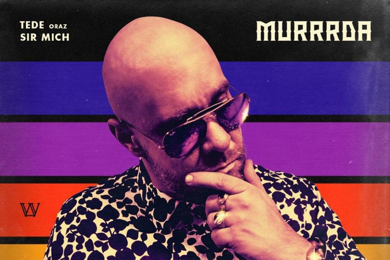 """Tede & Sir Mich – """"Murrrda"""" – nowy kawałek i klip"""