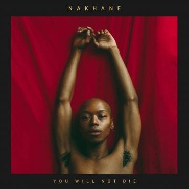 "Nakhane – ""You Will Not Die"""