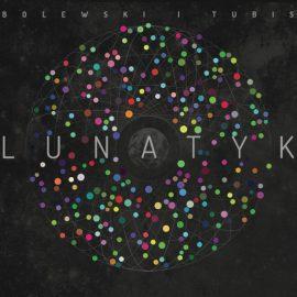 "Bolewski & Tubis – ""Lunatyk"""
