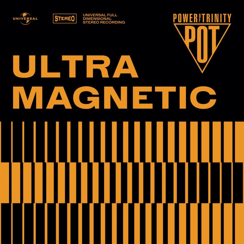 """Power Of Trinity – """"Ultramagnetic"""""""