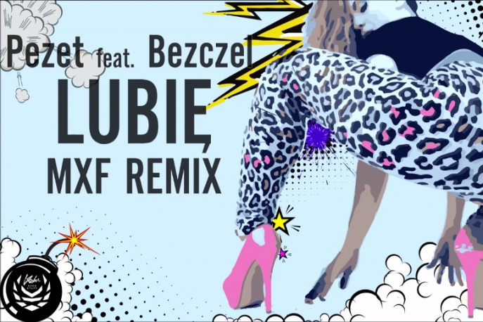 "Pezet feat. Bezczel – ""Lubię"" (MXF Remix)"